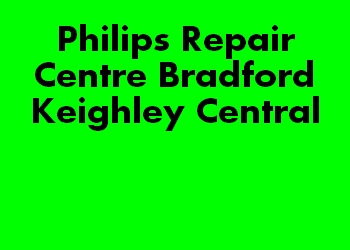 Philips Repair Centre Bradford Keighley Central
