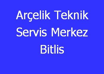 Arçelik Teknik Servis Merkez Bitlis