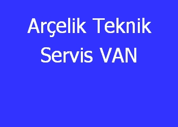 Arçelik Teknik Servis VAN