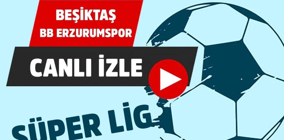 Beşiktaş Erzurumspor Canlı İzle Maç Tahmini