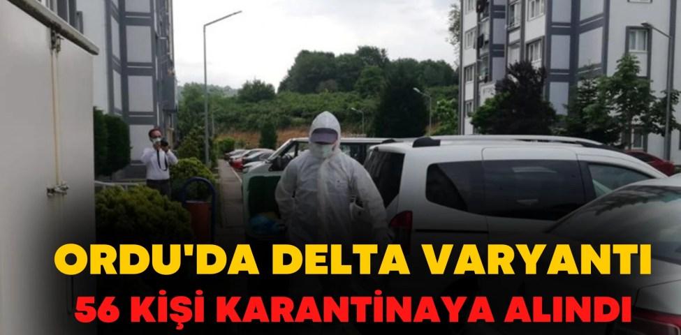 Ordu'da Delta varyantı paniği! 56 kişi karantinaya alındı