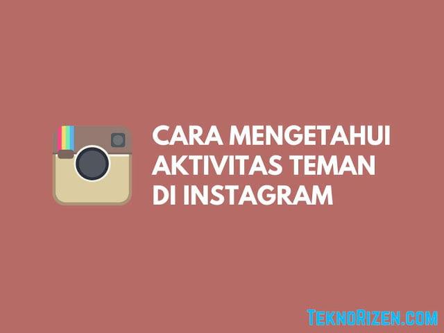 cara melihat aktivitas teman di instagram