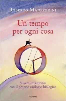 """""""Un tempo per ogni cosa""""  di  Roberto Manfredini,  edito da Piemme da oggi in libreria"""