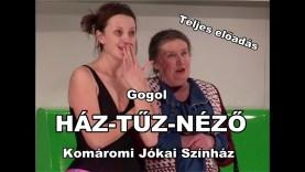 Gogol: HÁZ-TŰZ-NÉZŐ – Komáromi Jókai Színház (Teljes előadás)