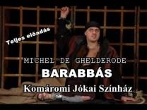 Michel de Ghelderode: BARABBÁS – Komáromi Jókai Színház (Teljes előadás)