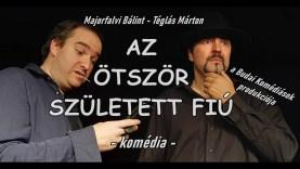 """AZ ÖTSZÖR SZÜLETETT FIÚ – igazi """"színházi kámedi"""" érkezik Dunaszerdahelyre!"""