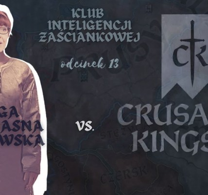 Crusader Kings III vs. Kinga  - recenzja - Klub Inteligencji Prowincjonalnej odc 13
