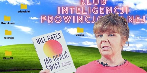 Jak Ocalić Świat? Bill Gates. Klub Inteligencji Prowincjonalnej odc.16