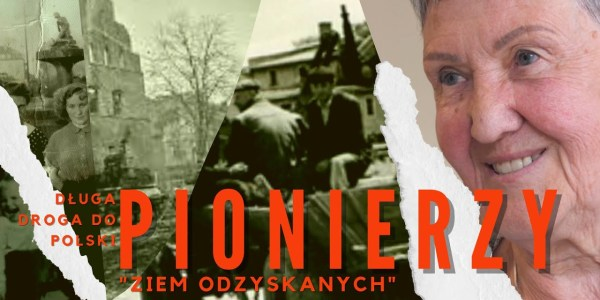 DŁUGA DROGA DO POLSKI  Pionierzy 'Ziem Odzyskanych' ODC. 4