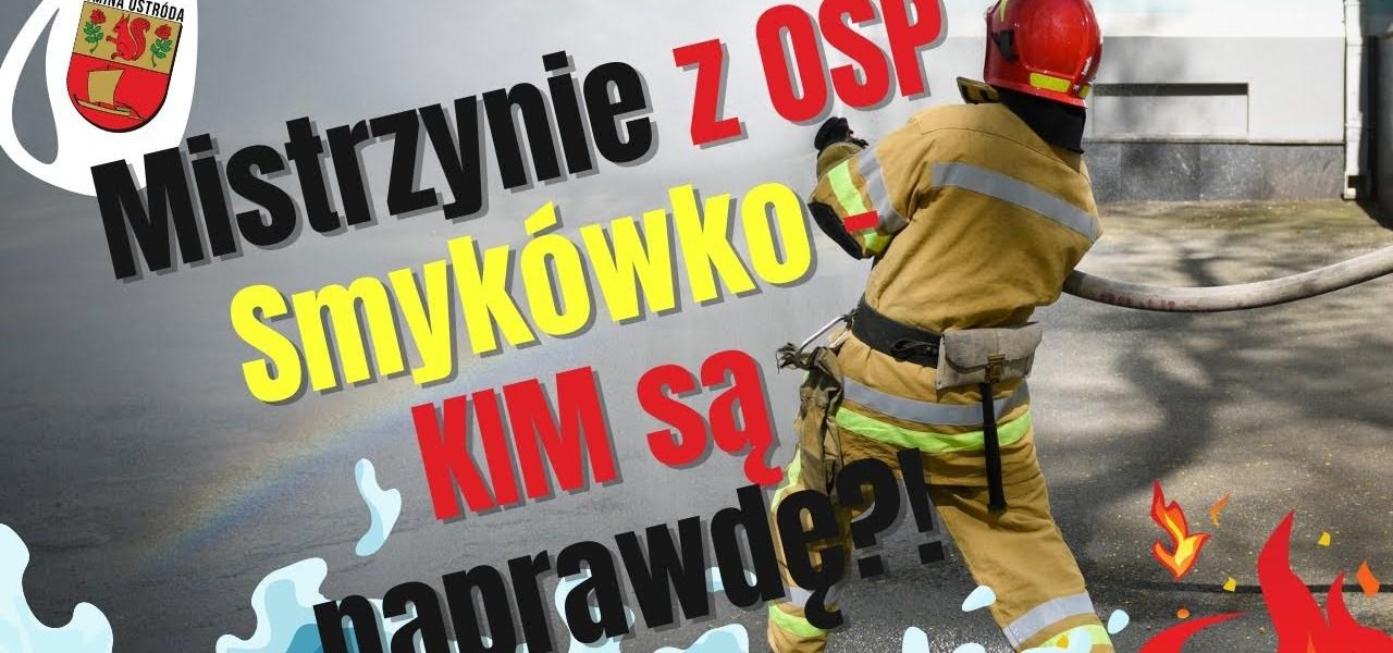 MISTRZYNIE  OSP Smykówko. Wygrywają zawody. Jeżdżą do pożarów. Ale KIM są naprawdę?