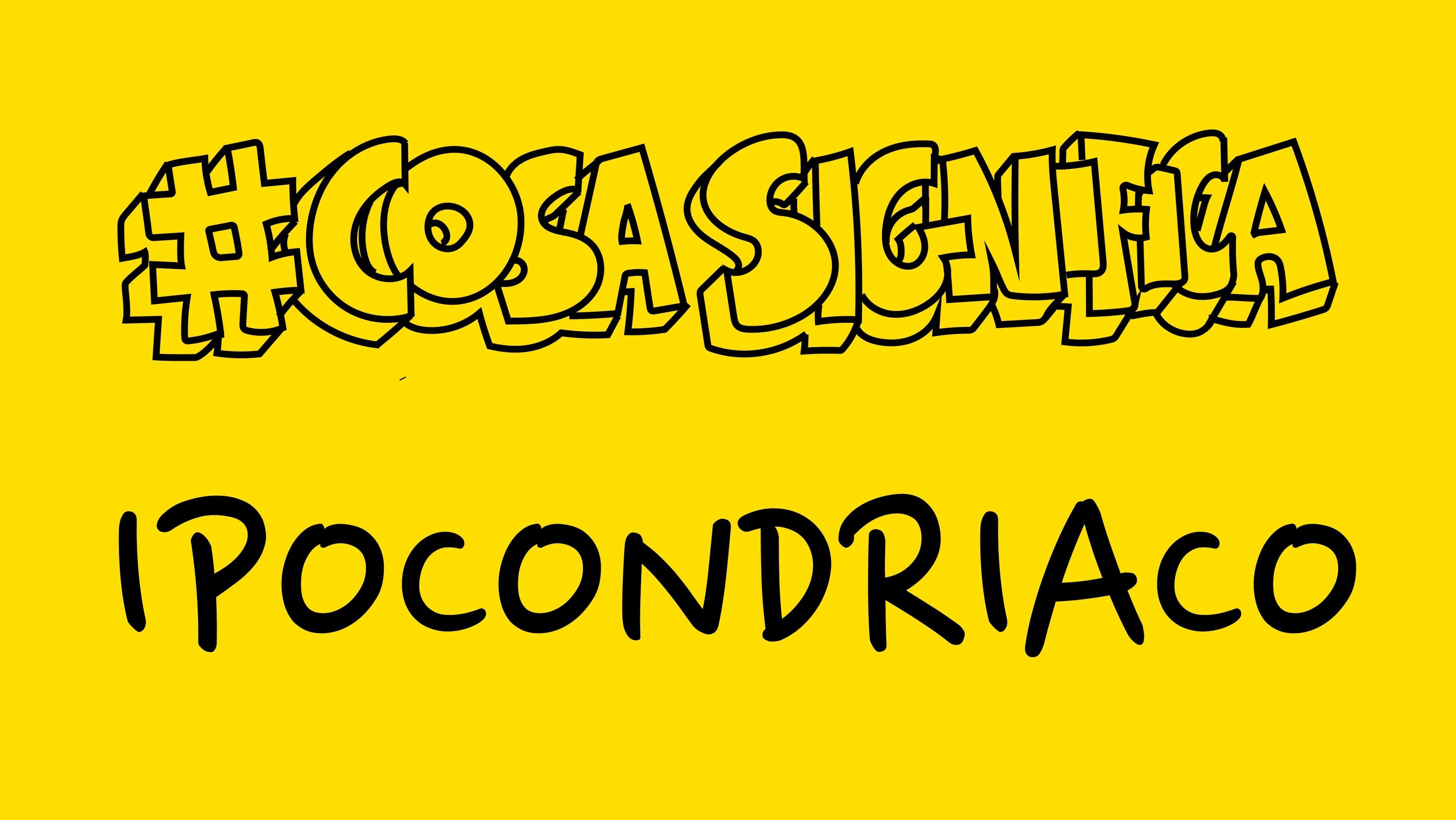 #COSASIGNIFICA IPOCONDRIACO? #TELOSPIEGO!