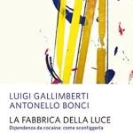 Buy this book. Compra questo libro. Copertina del libro La fabbrica della luce. Dipendenza da cocaina - come sconfiggerla, luigi gallimberti, antonello bonci.