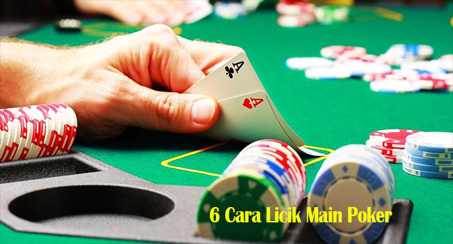 6 Cara Licik Main Poker