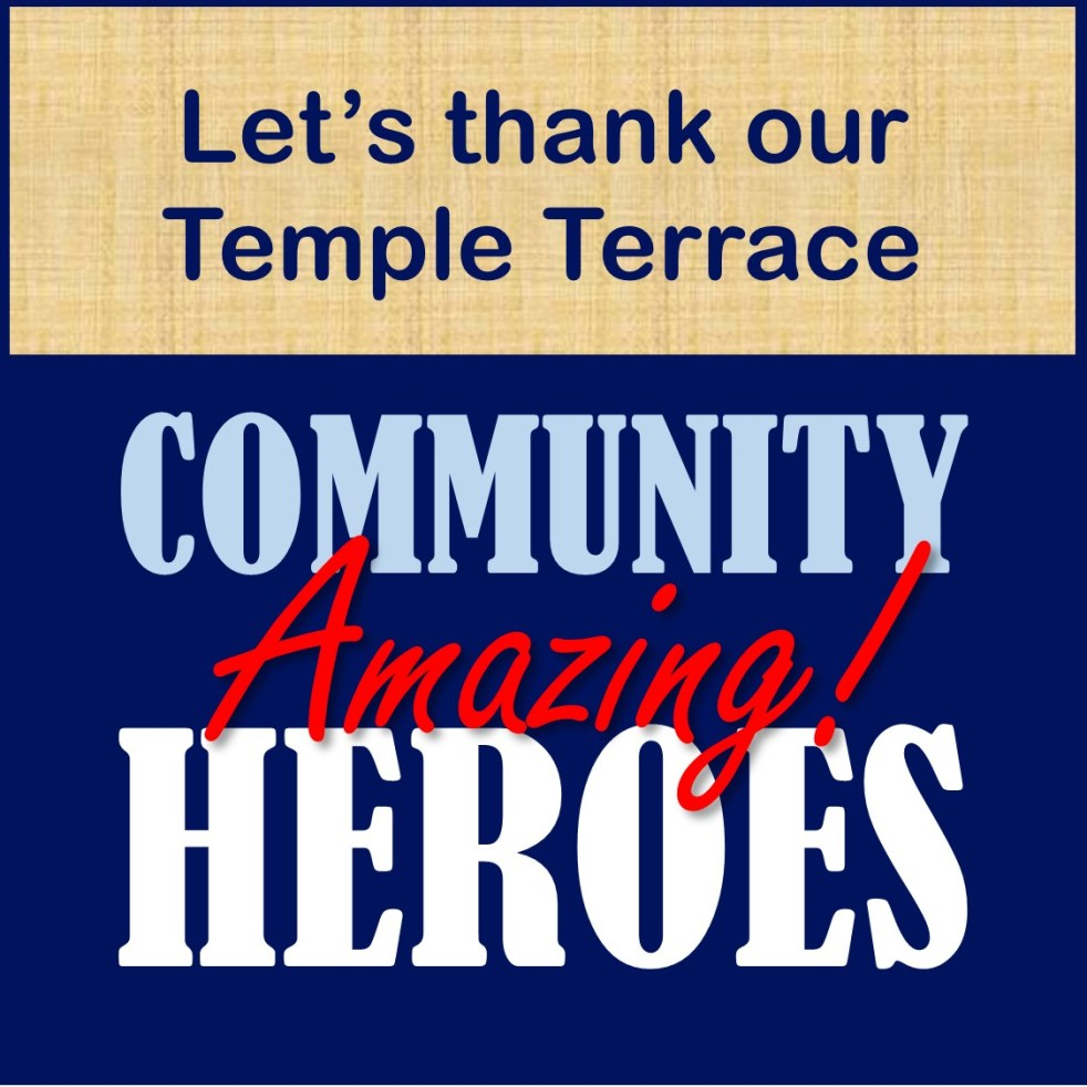 Let's thank our Temple Terrace Amazing Community Heroes