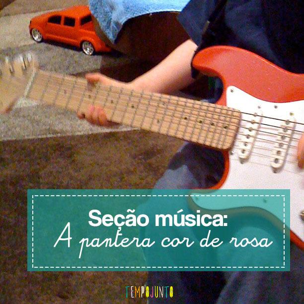 Música do mês: quem não lembra da Pantera Cor de Rosa