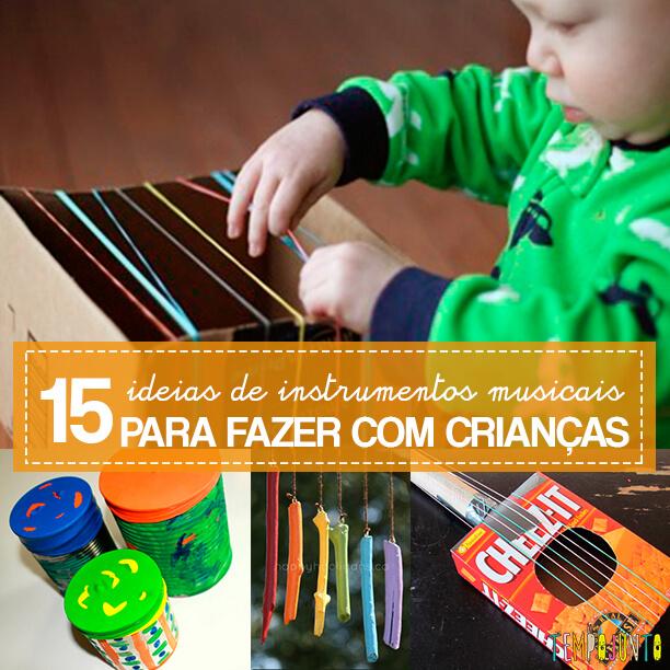 15 ideias criativas para fazer instrumentos musicais com crianças