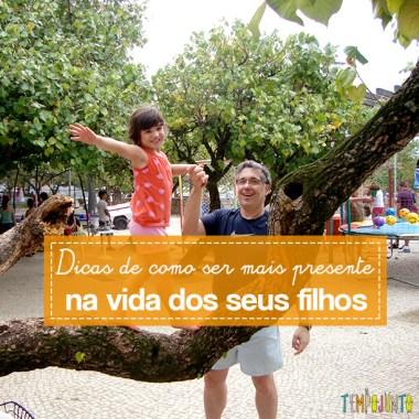 10 dicas de como ser mais presente na vida dos seus filhos