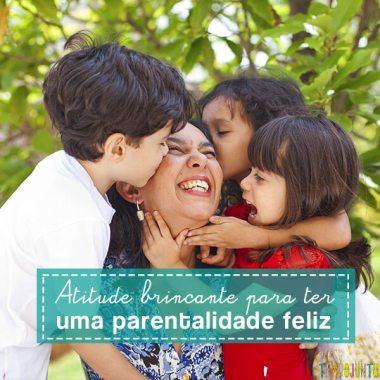 Atitude Brincante te ajuda a ter uma parentalidade feliz