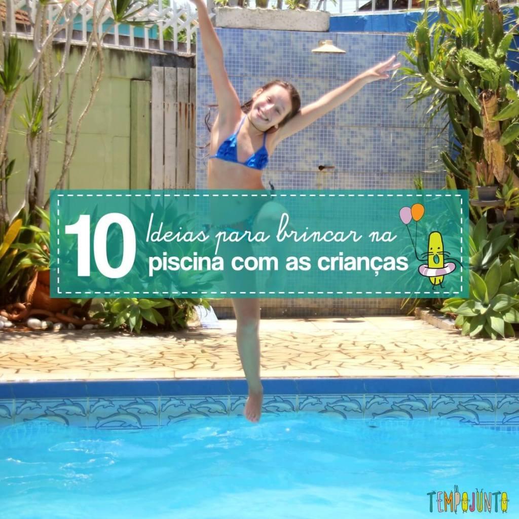 10 ideias divertidas para brincar na piscina