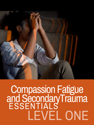 compassion-fatigue-secondary-trauma-essentials-level-one