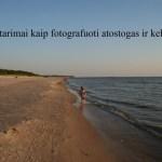 Kaip fotografuoti. Tik 4 dalykai, kurie pakeis Tavo atostogų ir kelionių nuotraukas