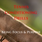 Tennis Conditioning Drills that Bring Focus and Purpose