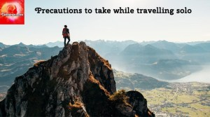Solo travellers : Precautions to take while travelling solo