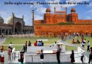 Delhi sight-seeing : Places to visit in Delhi in one day