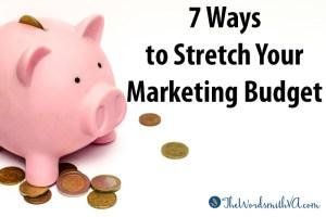 7 Ways to Stretch Your Marketing Budget