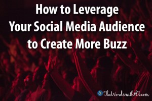 How to Leverage Your Social Media Audience to Create More Buzz