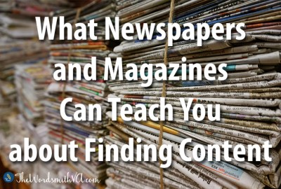 What Newspapers and Magazines Can Teach You about Finding Conten