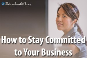 How to Stay Committed to Your Business