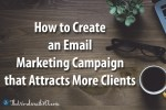 How to Create an Email Marketing Campaign that Attracts More Clients