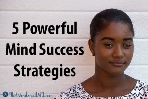 5 Powerful Mind Success Strategies