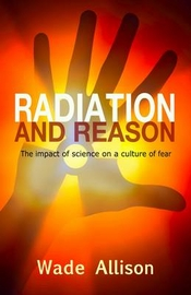 Radiation and Reason, Wade Allison