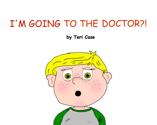 I'm Going to the Doctor?! by Teri Case