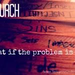 church problem is me www.terilynneunderwood.com