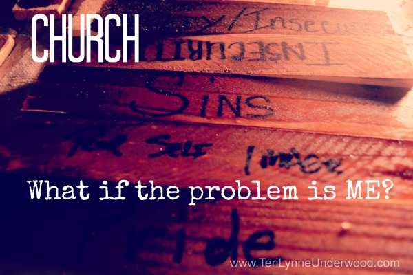 church problem is me www.terilynneunderwood.com