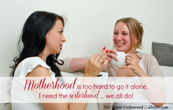 motherhood requires sisterhood www.terilynneunderwood.com/blog