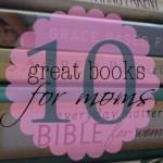 10 great books for moms || www.terilynneunderwood.com/blog