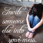 dear weary mom, invite someone into your mess || www.terilynneunderwood.com/blog