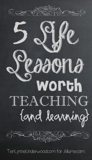 life lessons worth teaching || www.TeriLynneUnderwood.com || www.Allume.com