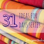 31 ideas for 31 days series    www.terilynneunderwood.com/blog