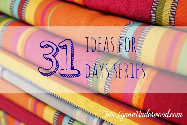 31 ideas for 31 days series || www.terilynneunderwood.com/blog