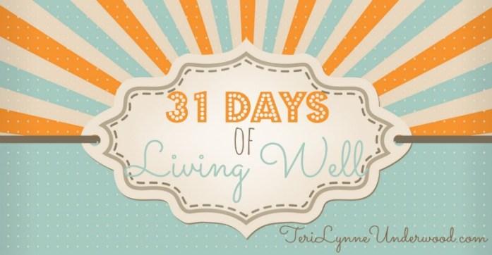 31 Days of Living Well    TeriLynneUnderwood.com