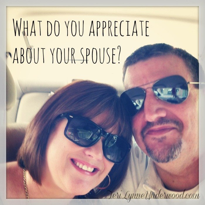 What do you appreciate about your spouse?  www.terilynneunderwood.com/blog
