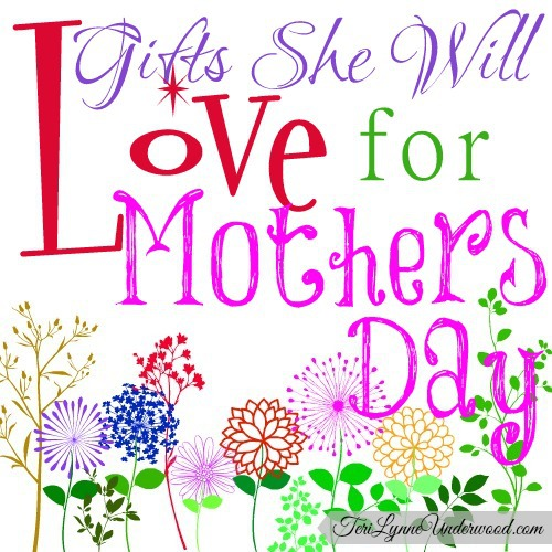 Gifts She Will Love for Mothers Day || TeriLynneUnderwood.com