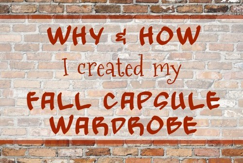 Why & How I Created My Fall Capsule Wardrobe || Teri Lynne Underwood