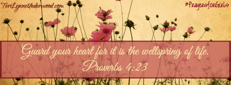 #PrayingforGirls || Proverbs 4:23 || TeriLynneUnderwood.com