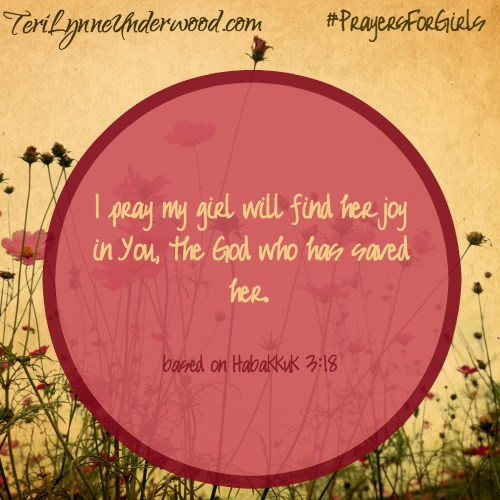 #PrayersforGirls based on Habakkuk 3:18 ... TeriLynneUnderwood.com